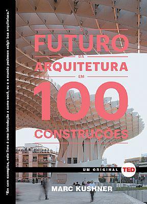 livro o futuro da arquitetura em 100 construções